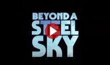 Beyond a Steel Sky : le cyberpunk-game au style Comics en est !