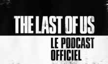 The Last of Us : le 3ème podcast, en Français, est accessible