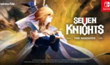 Switch : Seven Knights – Time Wanderer, le RPG temps réel est disponible !